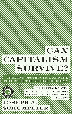 Can Capitalism Survive? By Schumpeter, Joseph A.