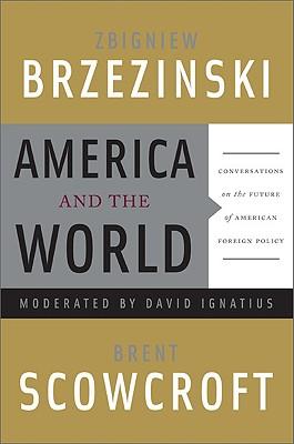 America and the World By Brzezinski, Zbigniew/ Scowcroft, Brent/ Ignatius, David (CON)